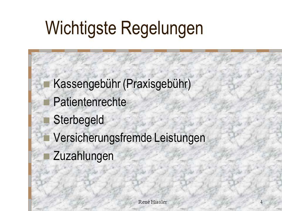 René Hissler4 Wichtigste Regelungen Kassengebühr (Praxisgebühr) Patientenrechte Sterbegeld Versicherungsfremde Leistungen Zuzahlungen