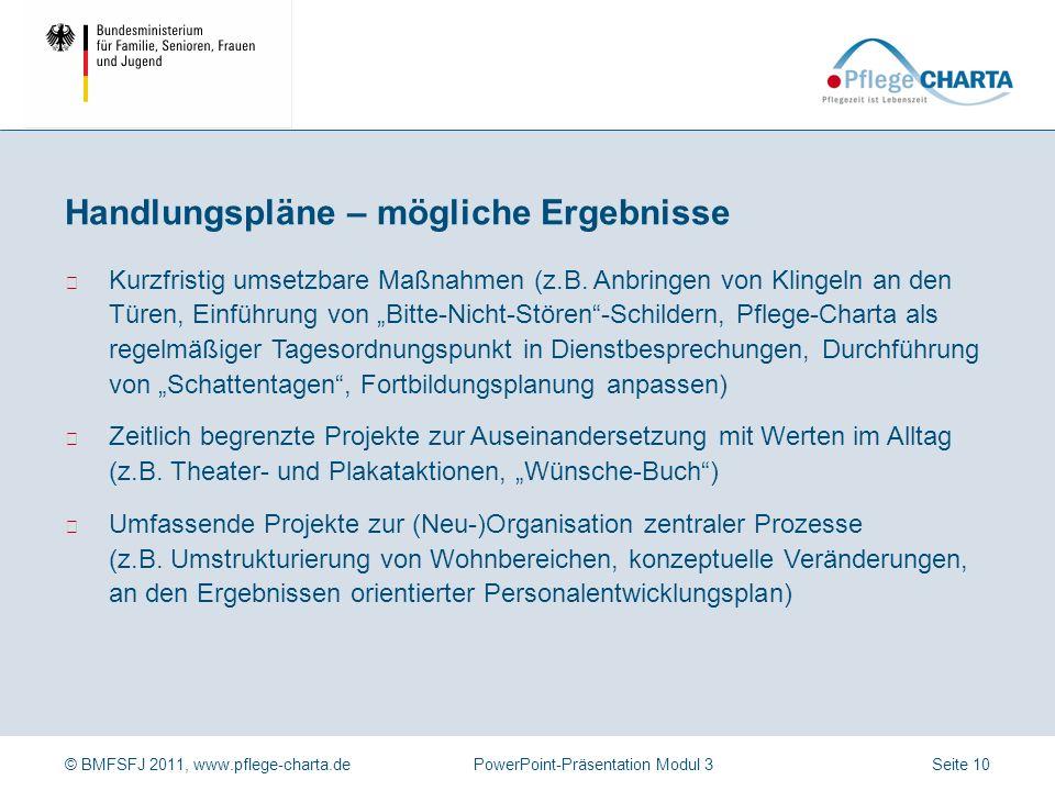 © BMFSFJ 2011, www.pflege-charta.dePowerPoint-Präsentation Modul 3 Durchführung z.B.