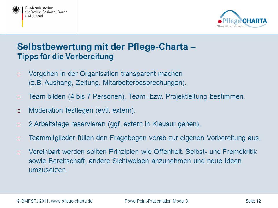 © BMFSFJ 2011, www.pflege-charta.dePowerPoint-Präsentation Modul 3 Die Selbstbewertung zeigt häufig, dass viele Anforderungen der Pflege-Charta alltägliche Praxis sind.