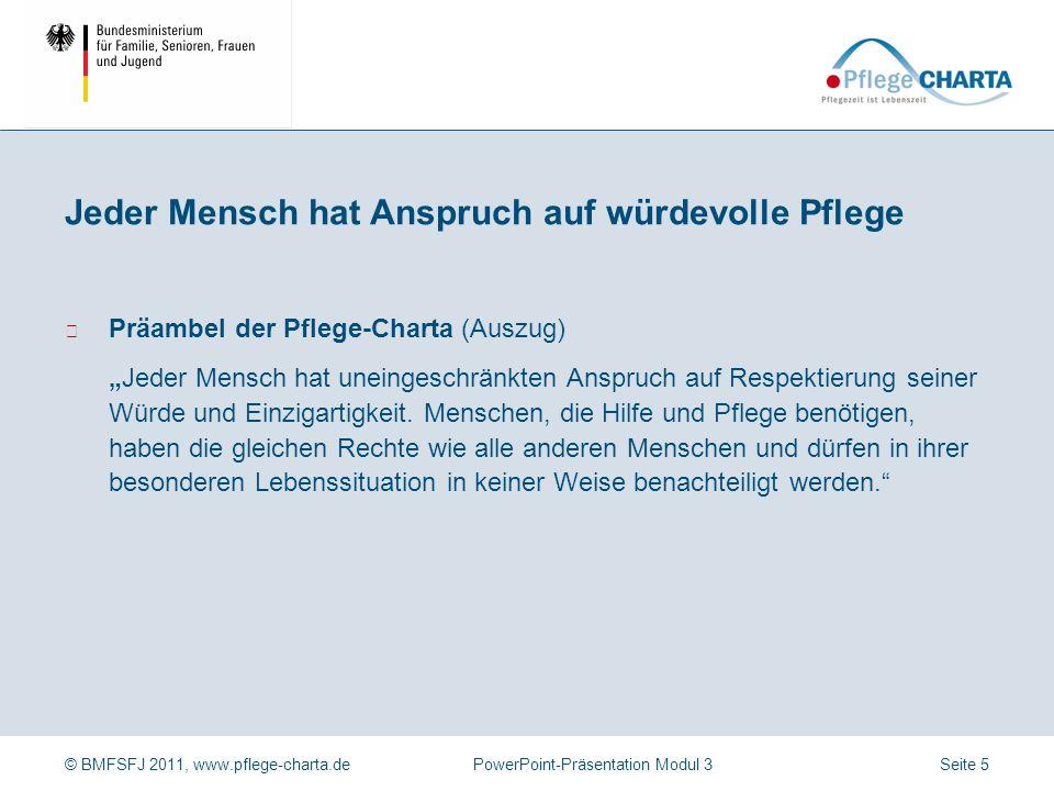 © BMFSFJ 2011, www.pflege-charta.dePowerPoint-Präsentation Modul 3 Die Pflege-Charta gilt als Maßstab für würdevolle Pflege.