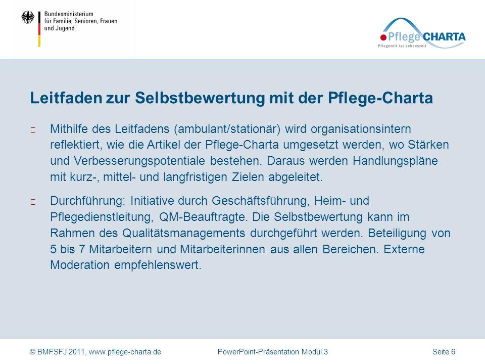 © BMFSFJ 2011, www.pflege-charta.dePowerPoint-Präsentation Modul 3 Präambel der Pflege-Charta (Auszug) Jeder Mensch hat uneingeschränkten Anspruch auf Respektierung seiner Würde und Einzigartigkeit.