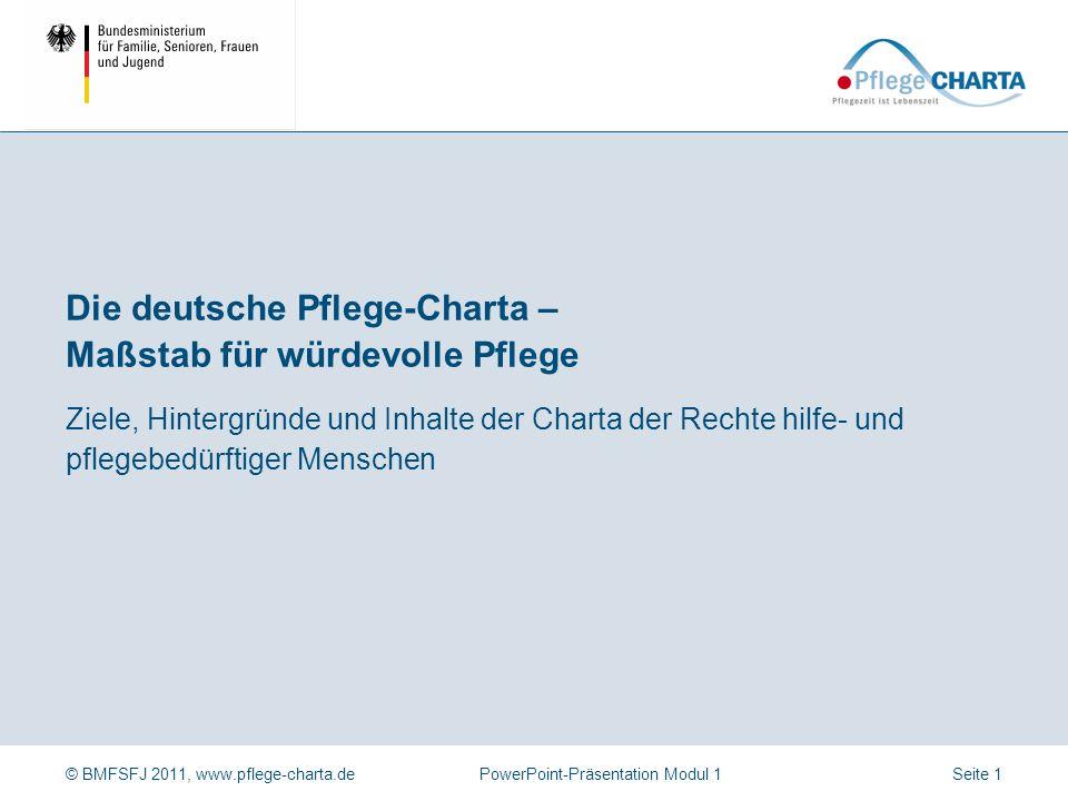 © BMFSFJ 2011, www.pflege-charta.dePowerPoint-Präsentation Modul 1 Dauer der Präsentation Ca. 45 bis 60 Minuten (ohne Arbeitsbögen) Zielgruppe der Prä