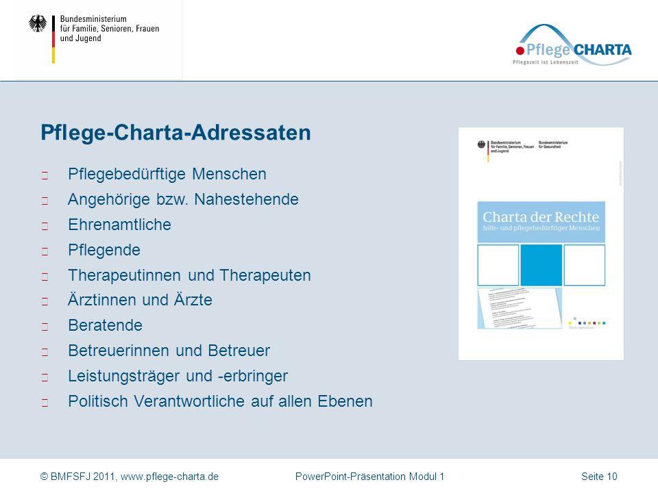 © BMFSFJ 2011, www.pflege-charta.dePowerPoint-Präsentation Modul 1 Werte, die durch die Pflege-Charta vermittelt werden, z.B. Stärkung der Position Hi