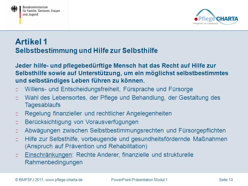 © BMFSFJ 2011, www.pflege-charta.dePowerPoint-Präsentation Modul 1 Präambel Acht Artikel mit Kommentierungen Selbstbestimmung und Hilfe zur Selbsthilf