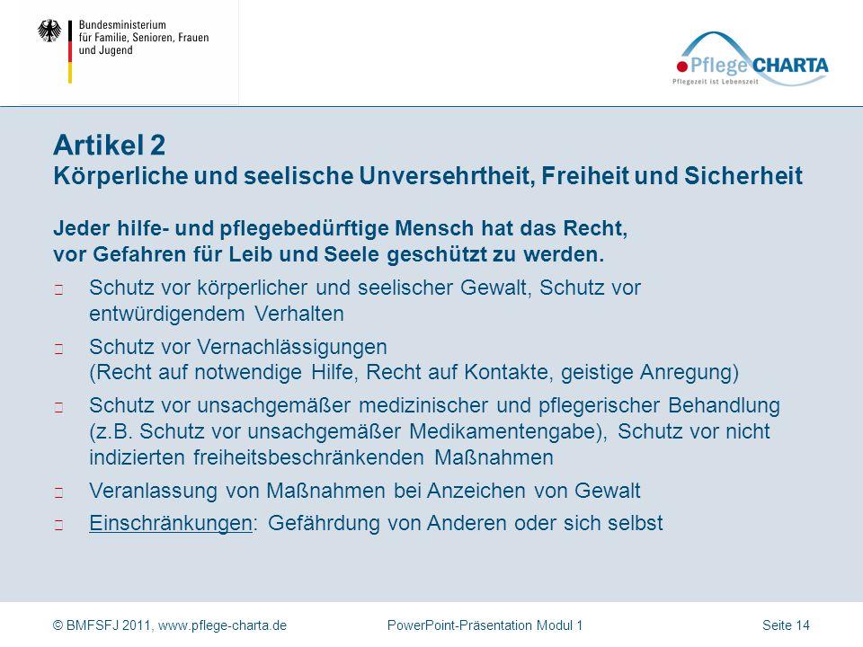 © BMFSFJ 2011, www.pflege-charta.dePowerPoint-Präsentation Modul 1 Jeder hilfe- und pflegebedürftige Mensch hat das Recht auf Hilfe zur Selbsthilfe so