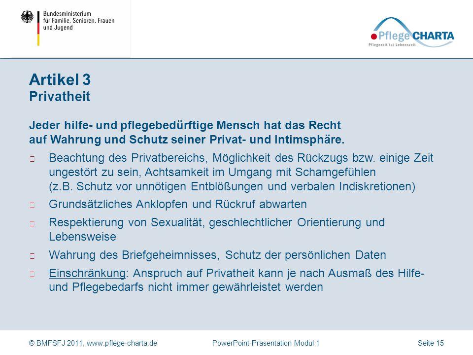 © BMFSFJ 2011, www.pflege-charta.dePowerPoint-Präsentation Modul 1 Jeder hilfe- und pflegebedürftige Mensch hat das Recht, vor Gefahren für Leib und S