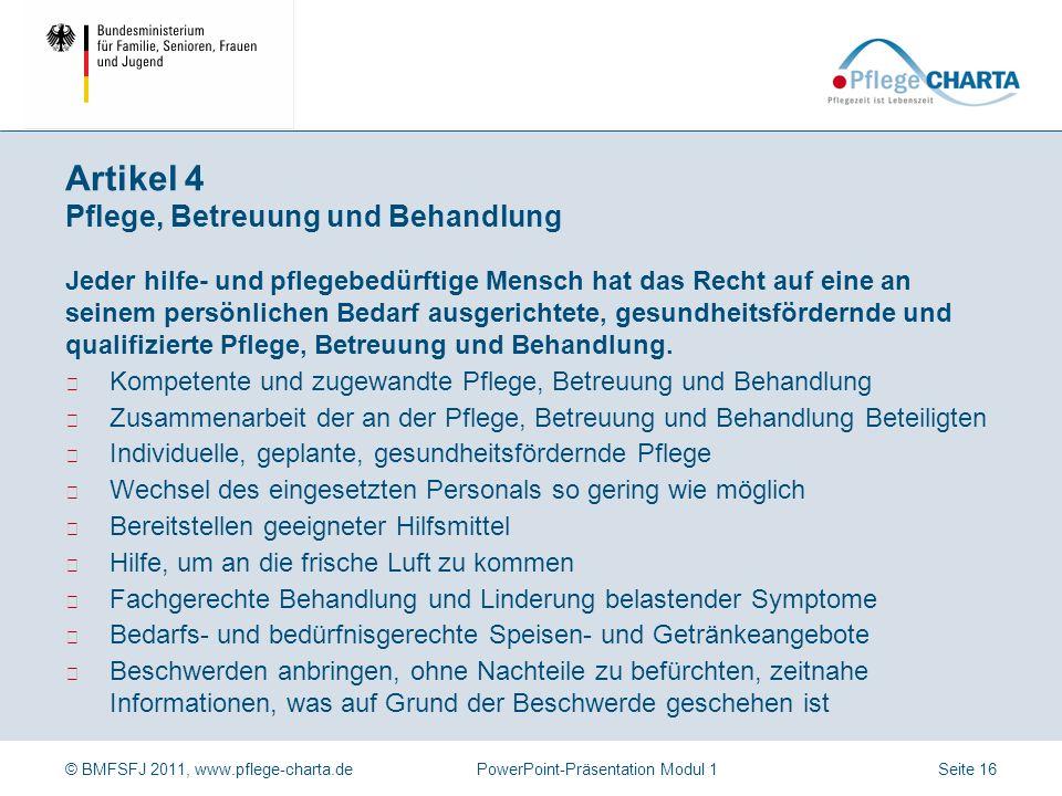 © BMFSFJ 2011, www.pflege-charta.dePowerPoint-Präsentation Modul 1 Jeder hilfe- und pflegebedürftige Mensch hat das Recht auf Wahrung und Schutz seine