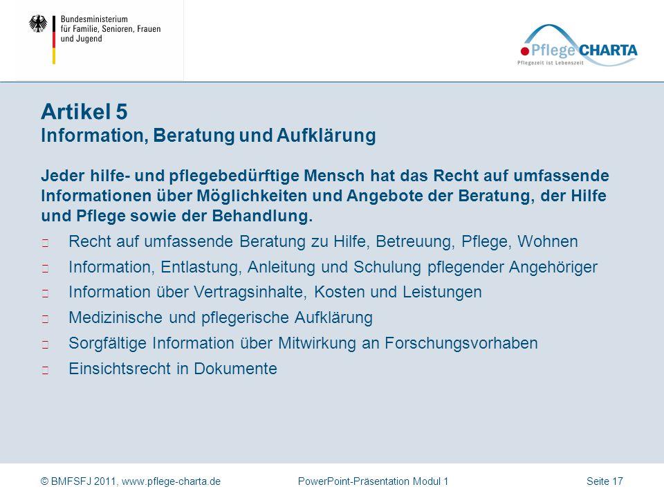 © BMFSFJ 2011, www.pflege-charta.dePowerPoint-Präsentation Modul 1 Jeder hilfe- und pflegebedürftige Mensch hat das Recht auf eine an seinem persönlic