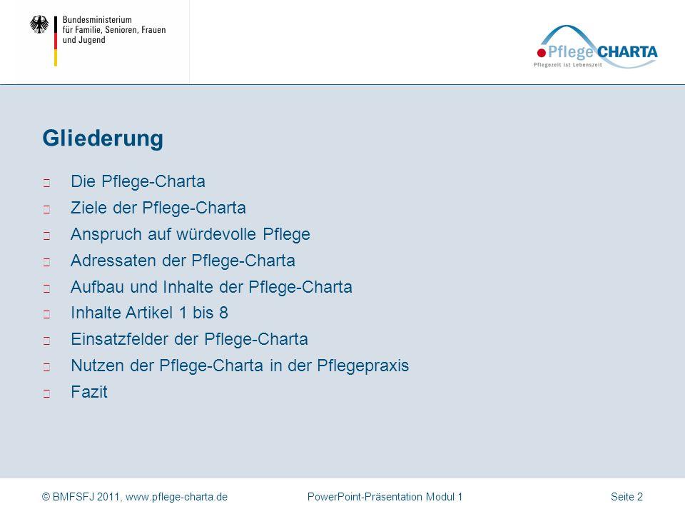 © BMFSFJ 2011, www.pflege-charta.dePowerPoint-Präsentation Modul 1 Ziele, Hintergründe und Inhalte der Charta der Rechte hilfe- und pflegebedürftiger