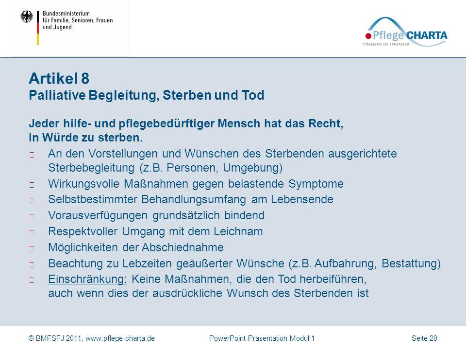 © BMFSFJ 2011, www.pflege-charta.dePowerPoint-Präsentation Modul 1 Jeder hilfe- und pflegebedürftige Mensch hat das Recht, seiner Kultur und Weltansch