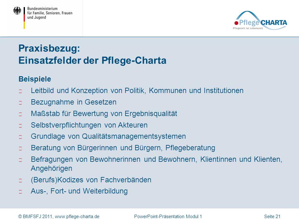 © BMFSFJ 2011, www.pflege-charta.dePowerPoint-Präsentation Modul 1 Jeder hilfe- und pflegebedürftiger Mensch hat das Recht, in Würde zu sterben. An de