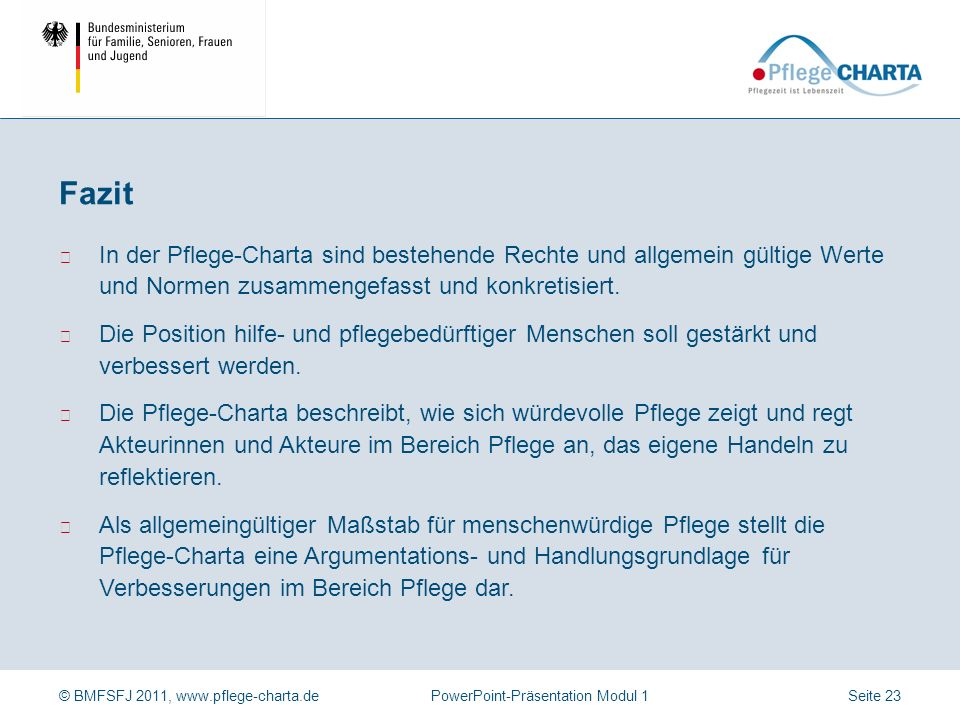 © BMFSFJ 2011, www.pflege-charta.dePowerPoint-Präsentation Modul 1 Die Pflege-Charta bietet eine Grundlage für verbraucherorientierte und wertebezogen