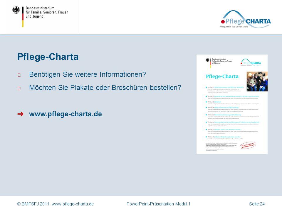 © BMFSFJ 2011, www.pflege-charta.dePowerPoint-Präsentation Modul 1 In der Pflege-Charta sind bestehende Rechte und allgemein gültige Werte und Normen
