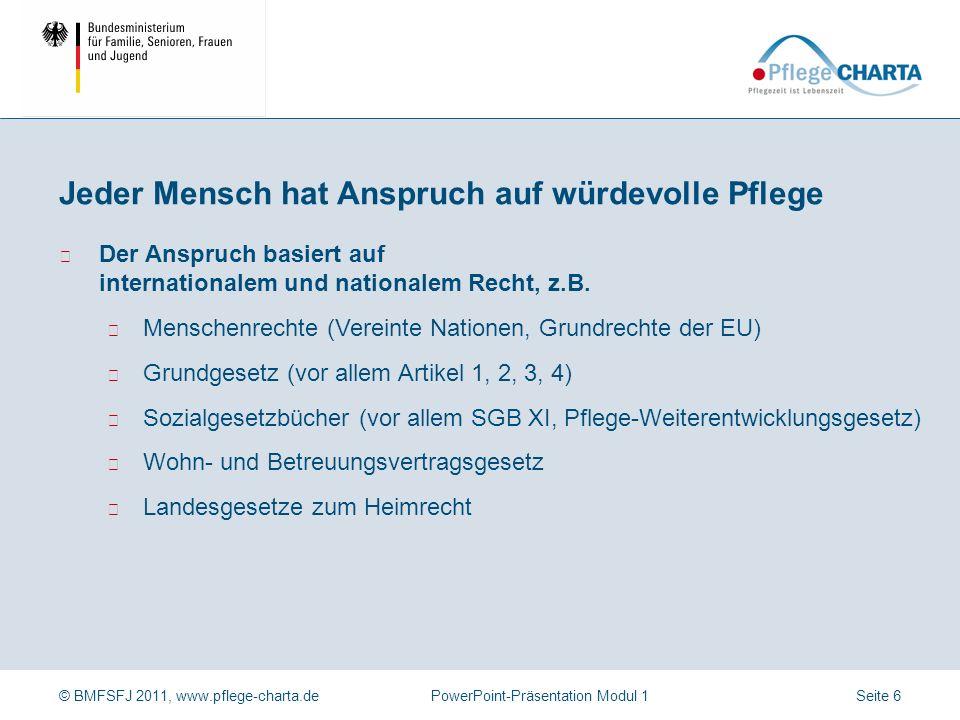 © BMFSFJ 2011, www.pflege-charta.dePowerPoint-Präsentation Modul 1 Präambel der Pflege-Charta (Auszug) Jeder Mensch hat uneingeschränkten Anspruch auf