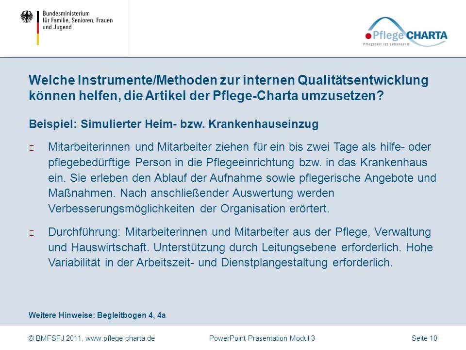 © BMFSFJ 2011, www.pflege-charta.dePowerPoint-Präsentation Modul 3 Weitere Hinweise: Begleitbogen 4, 4a Beispiel: Simulierter Heim- bzw.
