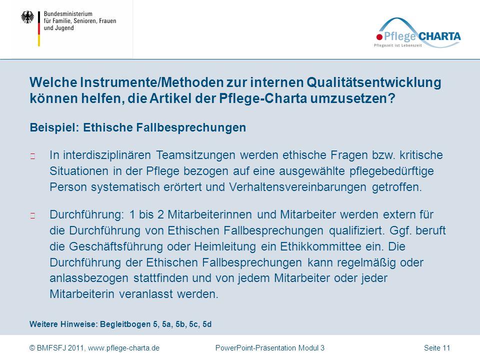 © BMFSFJ 2011, www.pflege-charta.dePowerPoint-Präsentation Modul 3 Weitere Hinweise: Begleitbogen 4, 4a Beispiel: Simulierter Heim- bzw. Krankenhausei