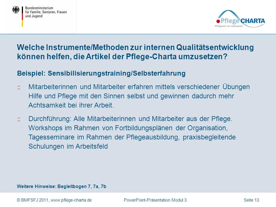 © BMFSFJ 2011, www.pflege-charta.dePowerPoint-Präsentation Modul 3 Weitere Hinweise: Begleitbogen 6 Beispiel: Basale Stimulation Pflegekonzept zur Ver