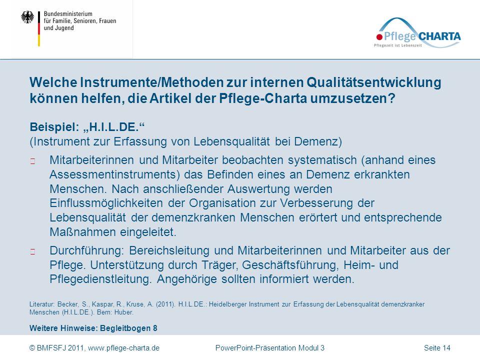 © BMFSFJ 2011, www.pflege-charta.dePowerPoint-Präsentation Modul 3 Weitere Hinweise: Begleitbogen 8 Literatur: Becker, S., Kaspar, R., Kruse, A.