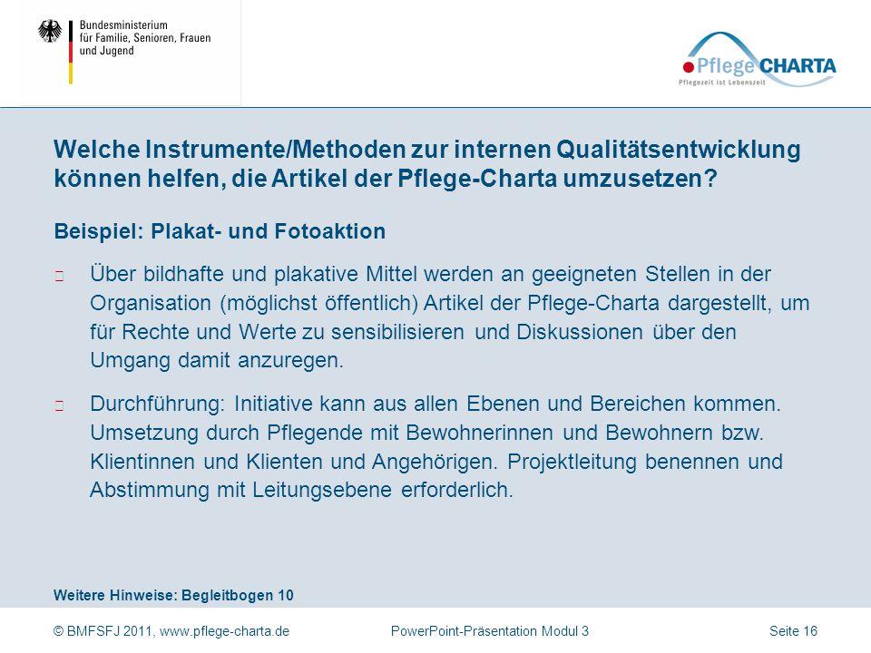 © BMFSFJ 2011, www.pflege-charta.dePowerPoint-Präsentation Modul 3 Weitere Hinweise: Begleitbogen 9 Beispiel: Theateraktion Mitarbeiterinnen und Mitar