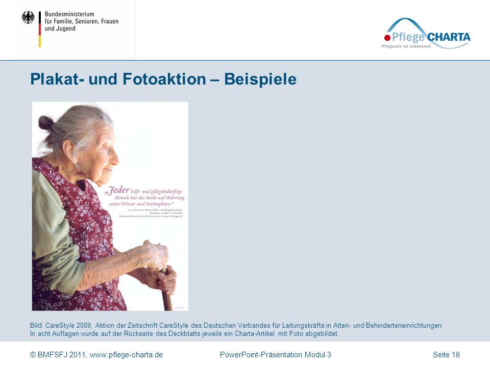 © BMFSFJ 2011, www.pflege-charta.dePowerPoint-Präsentation Modul 3 Plakataktion im Alterszentrum Kehl mit dem Ziel, die Diskussion über ethische Frage