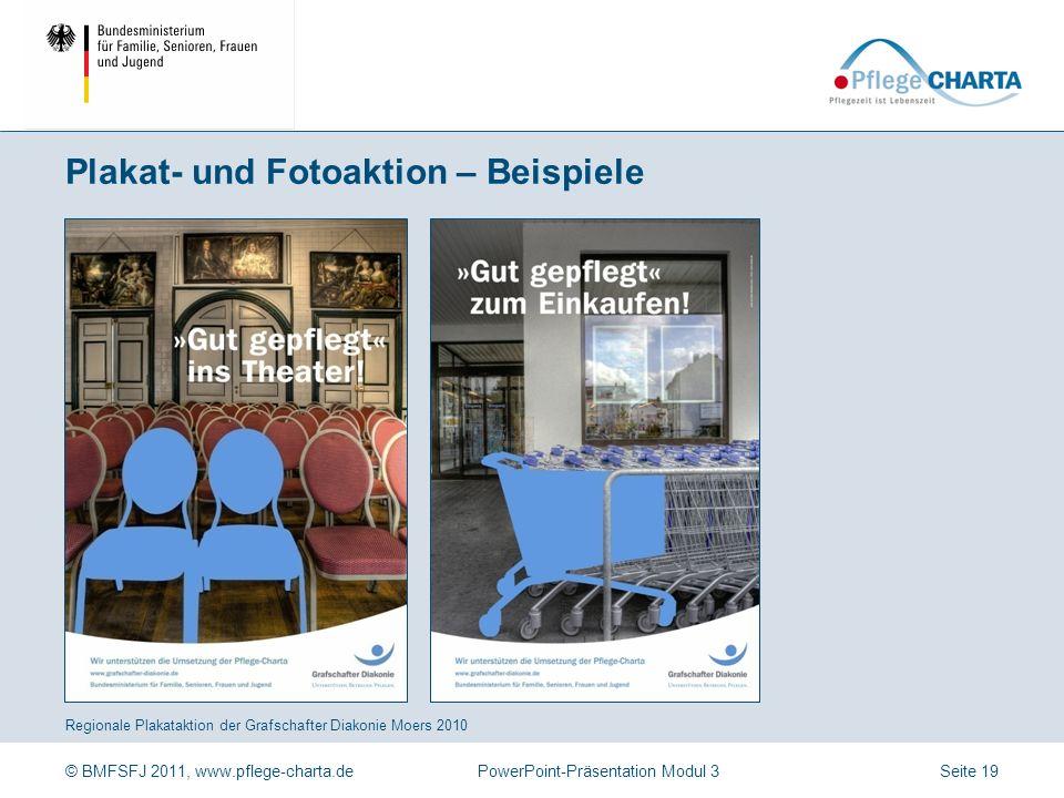 © BMFSFJ 2011, www.pflege-charta.dePowerPoint-Präsentation Modul 3 Regionale Plakataktion der Grafschafter Diakonie Moers 2010 Plakat- und Fotoaktion – Beispiele Seite 19