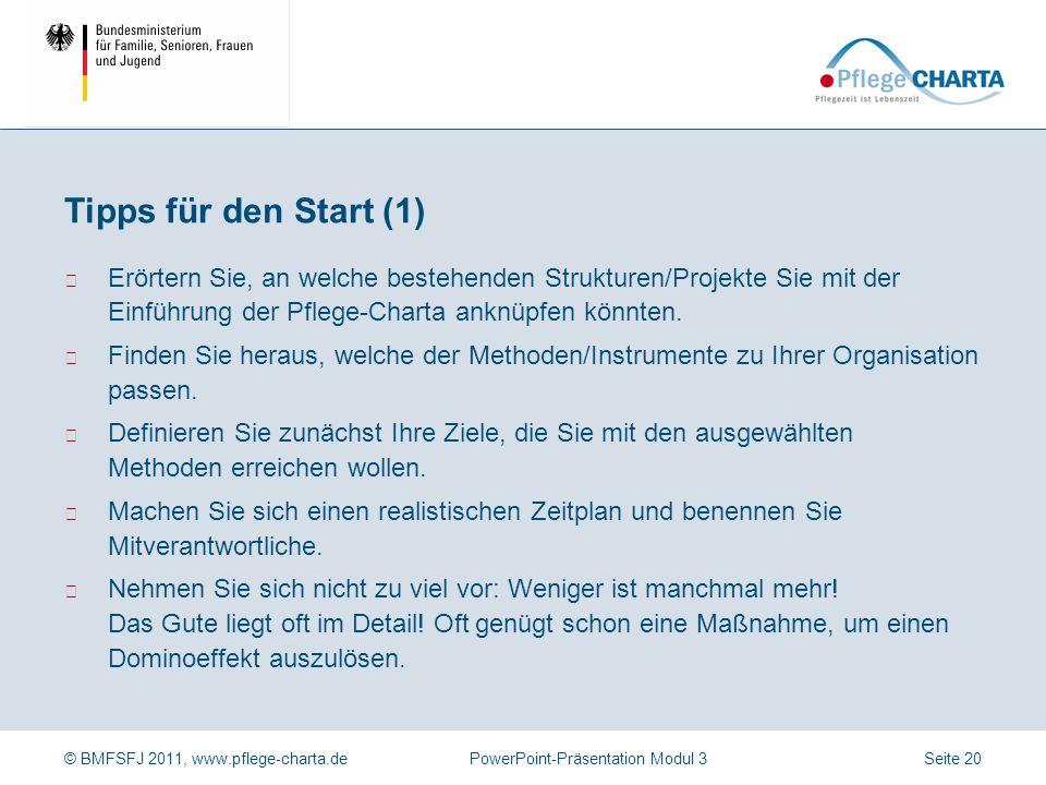 © BMFSFJ 2011, www.pflege-charta.dePowerPoint-Präsentation Modul 3 Erörtern Sie, an welche bestehenden Strukturen/Projekte Sie mit der Einführung der Pflege-Charta anknüpfen könnten.
