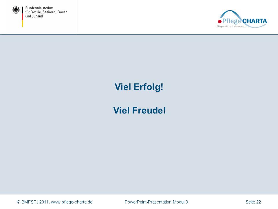 © BMFSFJ 2011, www.pflege-charta.dePowerPoint-Präsentation Modul 3 Viel Freude.