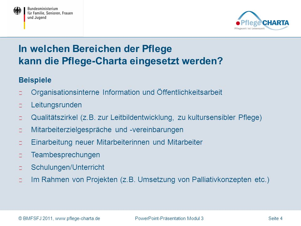 © BMFSFJ 2011, www.pflege-charta.dePowerPoint-Präsentation Modul 3 Beispiele Organisationsinterne Information und Öffentlichkeitsarbeit Leitungsrunden Qualitätszirkel (z.B.