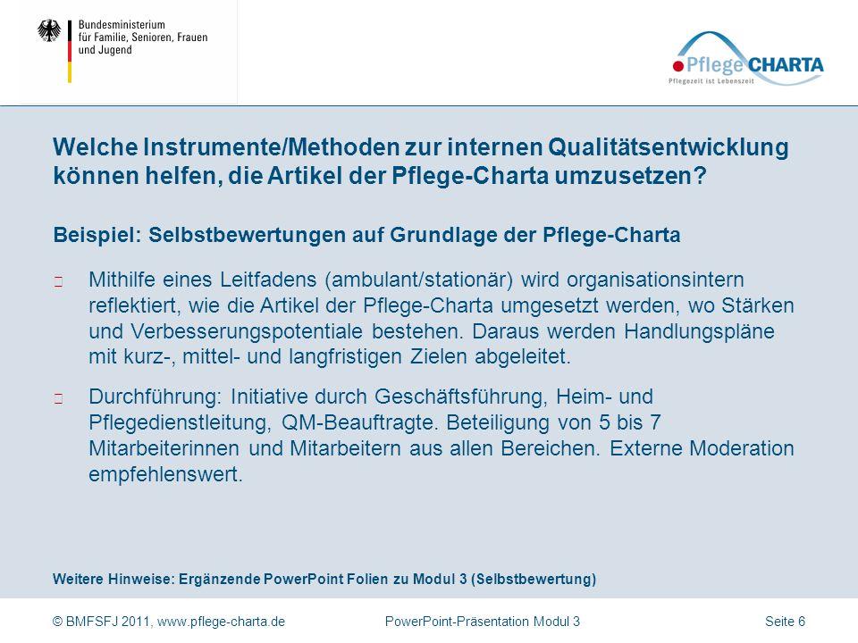 © BMFSFJ 2011, www.pflege-charta.dePowerPoint-Präsentation Modul 3 Beispiele Selbstbewertungen auf Grundlage der Pflege-Charta (Leitfaden) Pflege-Char
