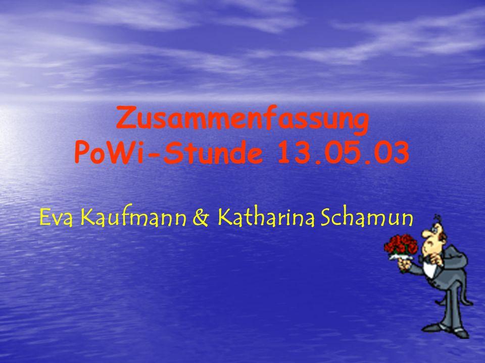 Zusammenfassung PoWi-Stunde 13.05.03 Eva Kaufmann & Katharina Schamun