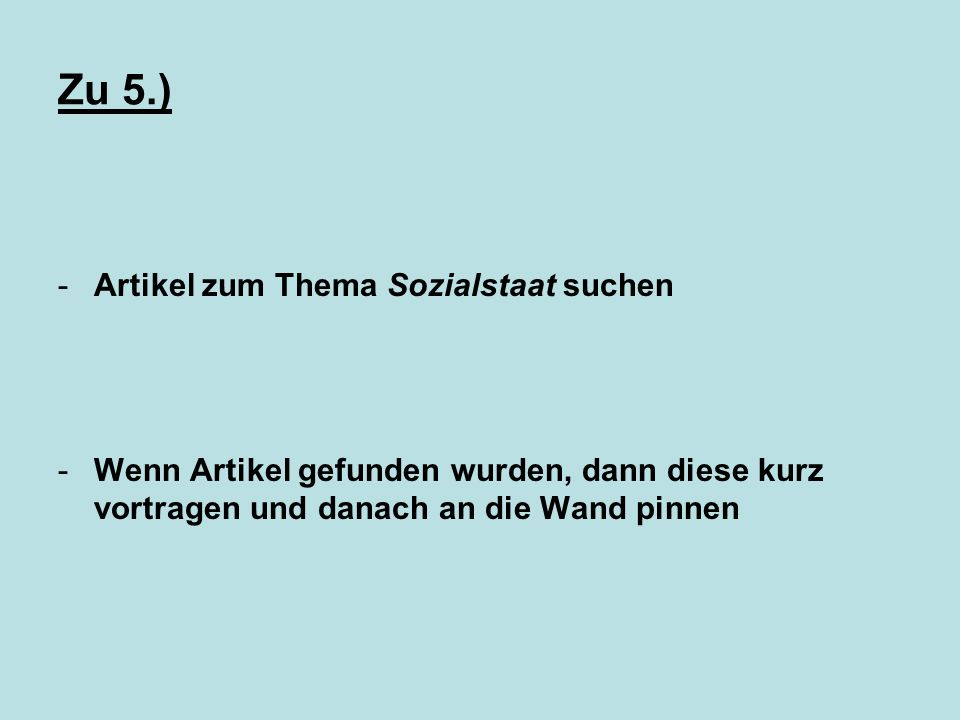 Zu 5.) -Artikel zum Thema Sozialstaat suchen -Wenn Artikel gefunden wurden, dann diese kurz vortragen und danach an die Wand pinnen