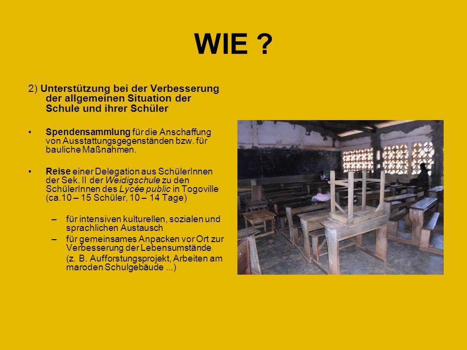 WIE ? 2) Unterstützung bei der Verbesserung der allgemeinen Situation der Schule und ihrer Schüler Spendensammlung für die Anschaffung von Ausstattung