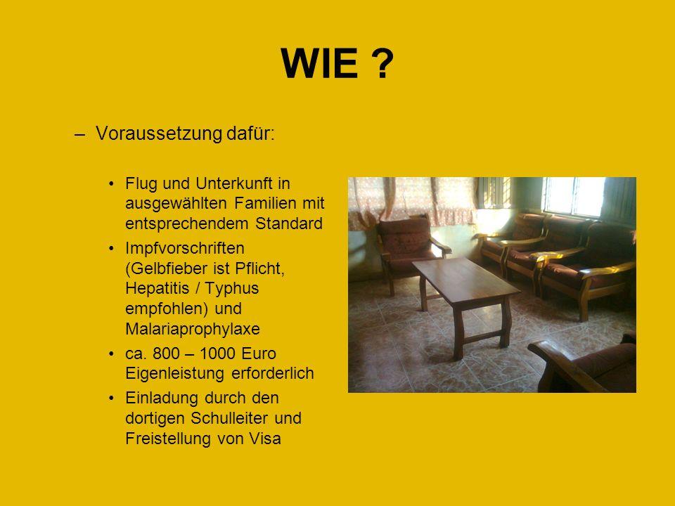 WIE ? –Voraussetzung dafür: Flug und Unterkunft in ausgewählten Familien mit entsprechendem Standard Impfvorschriften (Gelbfieber ist Pflicht, Hepatit