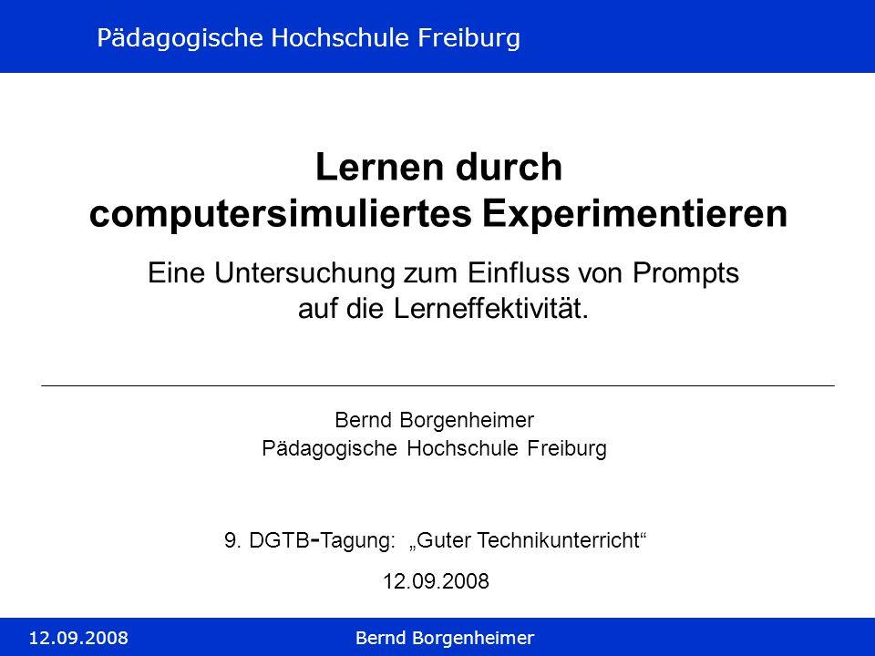 Pädagogische Hochschule Freiburg 12.09.2008Bernd Borgenheimer Lernen durch computersimuliertes Experimentieren Eine Untersuchung zum Einfluss von Prom