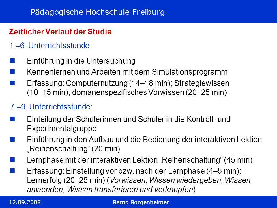 Pädagogische Hochschule Freiburg 12.09.2008Bernd Borgenheimer Zeitlicher Verlauf der Studie 1.–6. Unterrichtsstunde: Einführung in die Untersuchung Ke