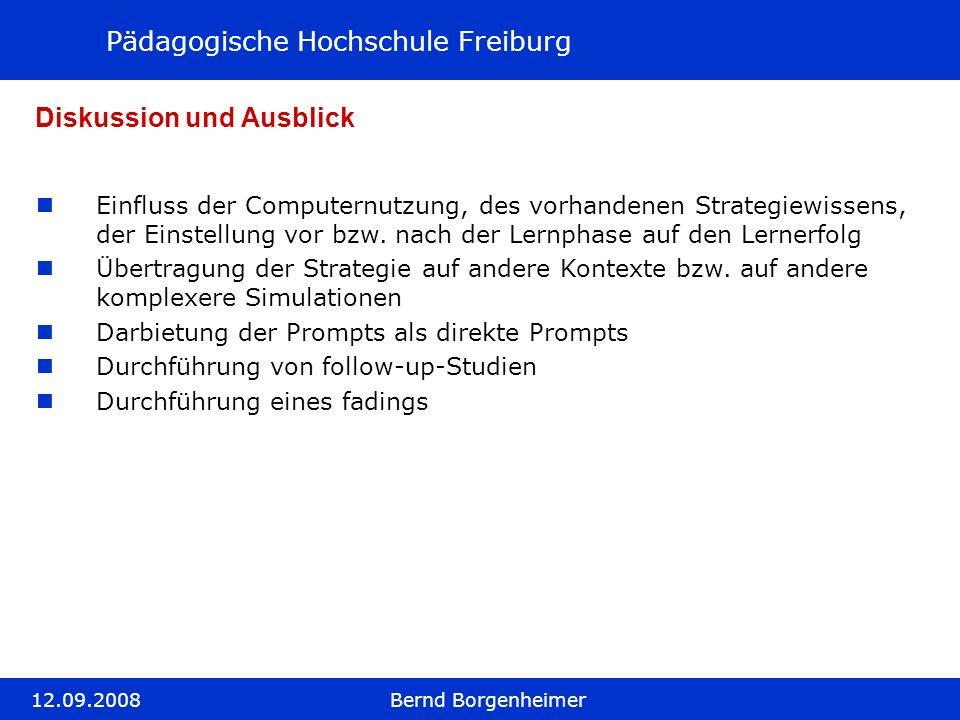 Pädagogische Hochschule Freiburg 12.09.2008Bernd Borgenheimer Diskussion und Ausblick Einfluss der Computernutzung, des vorhandenen Strategiewissens,