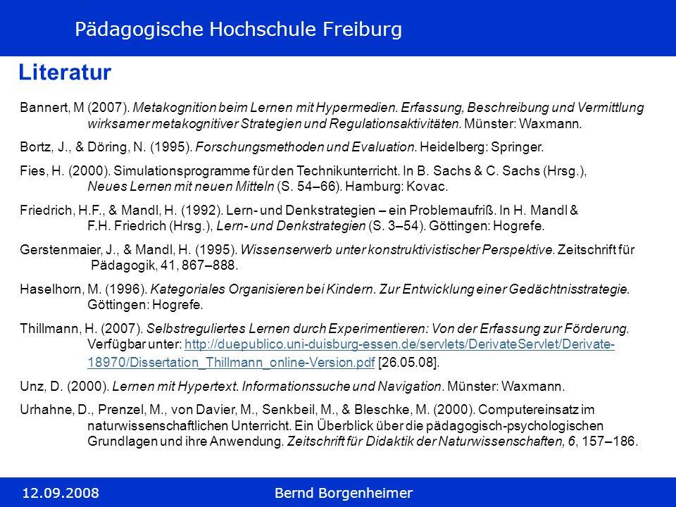 Pädagogische Hochschule Freiburg 12.09.2008Bernd Borgenheimer Literatur Bannert, M (2007). Metakognition beim Lernen mit Hypermedien. Erfassung, Besch