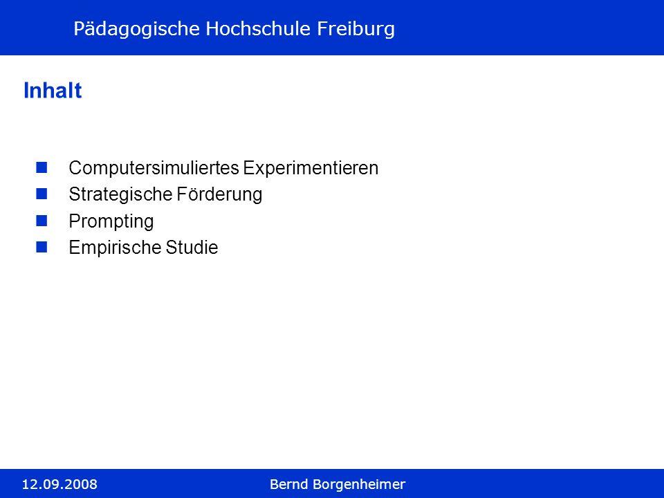 Pädagogische Hochschule Freiburg 12.09.2008Bernd Borgenheimer Inhalt Computersimuliertes Experimentieren Strategische Förderung Prompting Empirische S