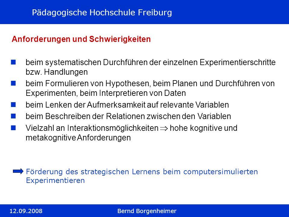 Pädagogische Hochschule Freiburg 12.09.2008Bernd Borgenheimer Anforderungen und Schwierigkeiten beim systematischen Durchführen der einzelnen Experime