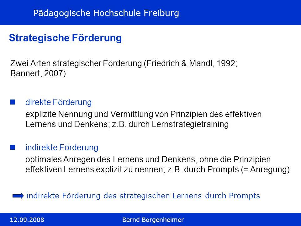 Pädagogische Hochschule Freiburg 12.09.2008Bernd Borgenheimer Strategische Förderung Zwei Arten strategischer Förderung (Friedrich & Mandl, 1992; Bann