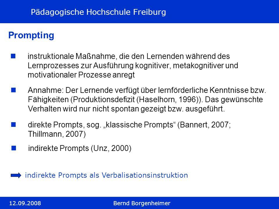 Pädagogische Hochschule Freiburg 12.09.2008Bernd Borgenheimer Prompting instruktionale Maßnahme, die den Lernenden während des Lernprozesses zur Ausfü