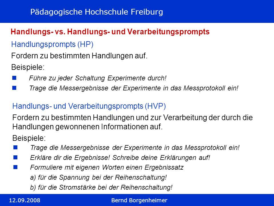 Pädagogische Hochschule Freiburg 12.09.2008Bernd Borgenheimer Handlungs- vs. Handlungs- und Verarbeitungsprompts Handlungs- und Verarbeitungsprompts (