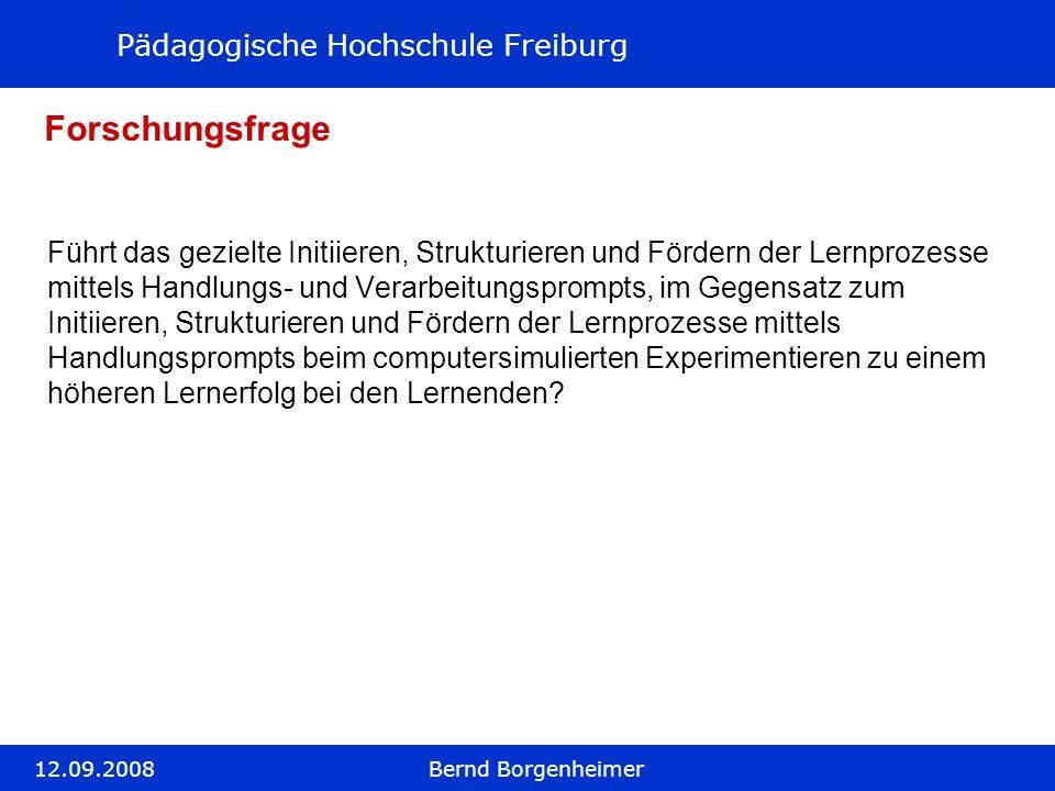 Pädagogische Hochschule Freiburg 12.09.2008Bernd Borgenheimer Forschungsfrage Führt das gezielte Initiieren, Strukturieren und Fördern der Lernprozess