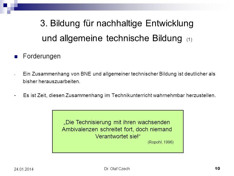 Dr. Olaf Czech 10 24.01.2014 3. Bildung für nachhaltige Entwicklung und allgemeine technische Bildung (1) Forderungen - Ein Zusammenhang von BNE und a