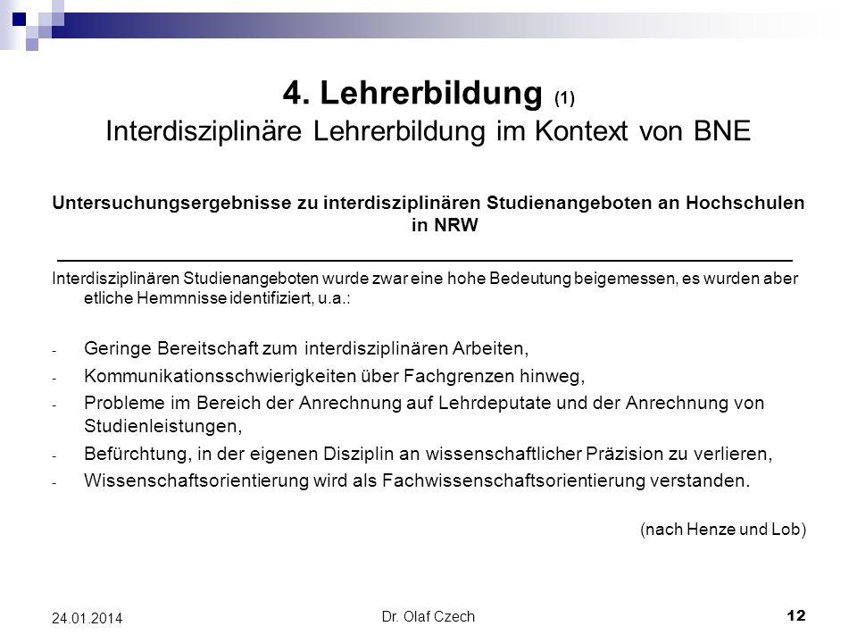 Dr. Olaf Czech 12 24.01.2014 4. Lehrerbildung (1) Interdisziplinäre Lehrerbildung im Kontext von BNE Untersuchungsergebnisse zu interdisziplinären Stu