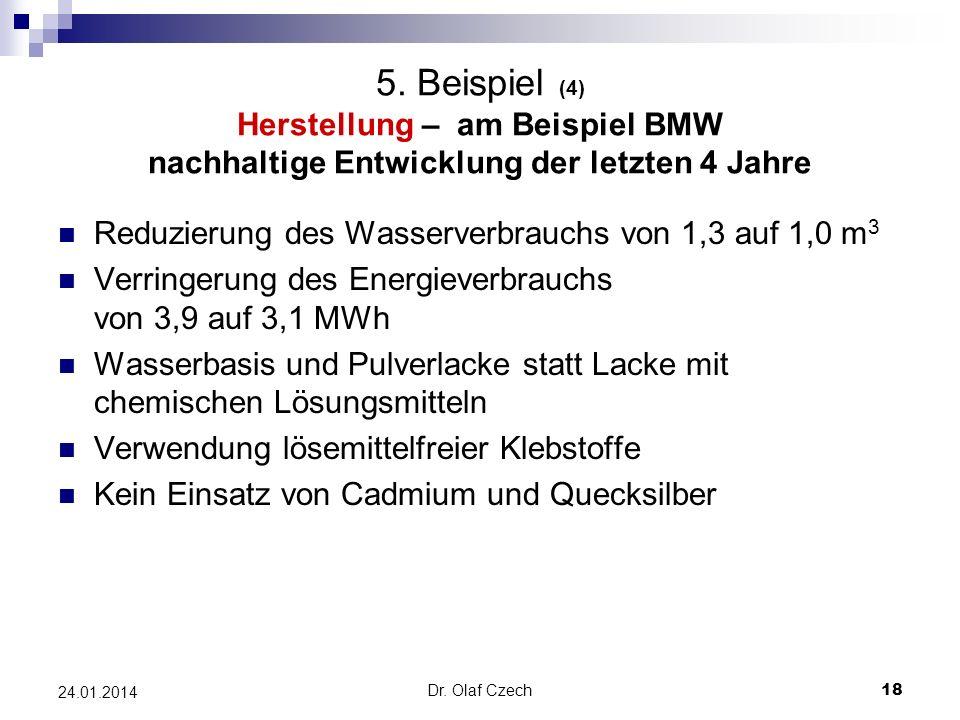 Dr. Olaf Czech 18 24.01.2014 5. Beispiel (4) Herstellung – am Beispiel BMW nachhaltige Entwicklung der letzten 4 Jahre Reduzierung des Wasserverbrauch