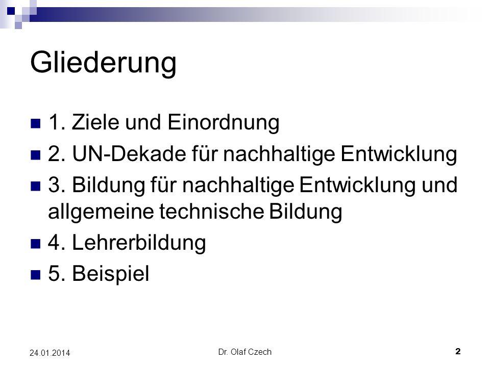 Dr. Olaf Czech 2 24.01.2014 Gliederung 1. Ziele und Einordnung 2. UN-Dekade für nachhaltige Entwicklung 3. Bildung für nachhaltige Entwicklung und all