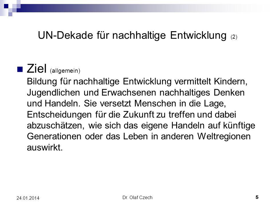 Dr. Olaf Czech 5 24.01.2014 UN-Dekade für nachhaltige Entwicklung (2) Ziel (allgemein) Bildung für nachhaltige Entwicklung vermittelt Kindern, Jugendl