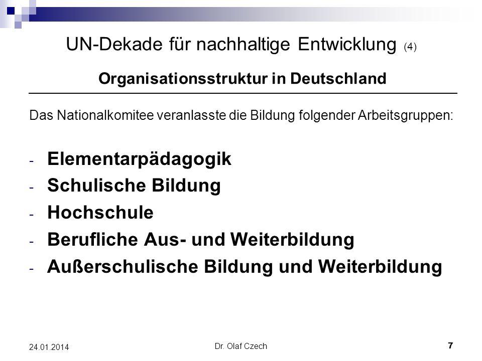 Dr. Olaf Czech 7 24.01.2014 UN-Dekade für nachhaltige Entwicklung (4) Organisationsstruktur in Deutschland Das Nationalkomitee veranlasste die Bildung