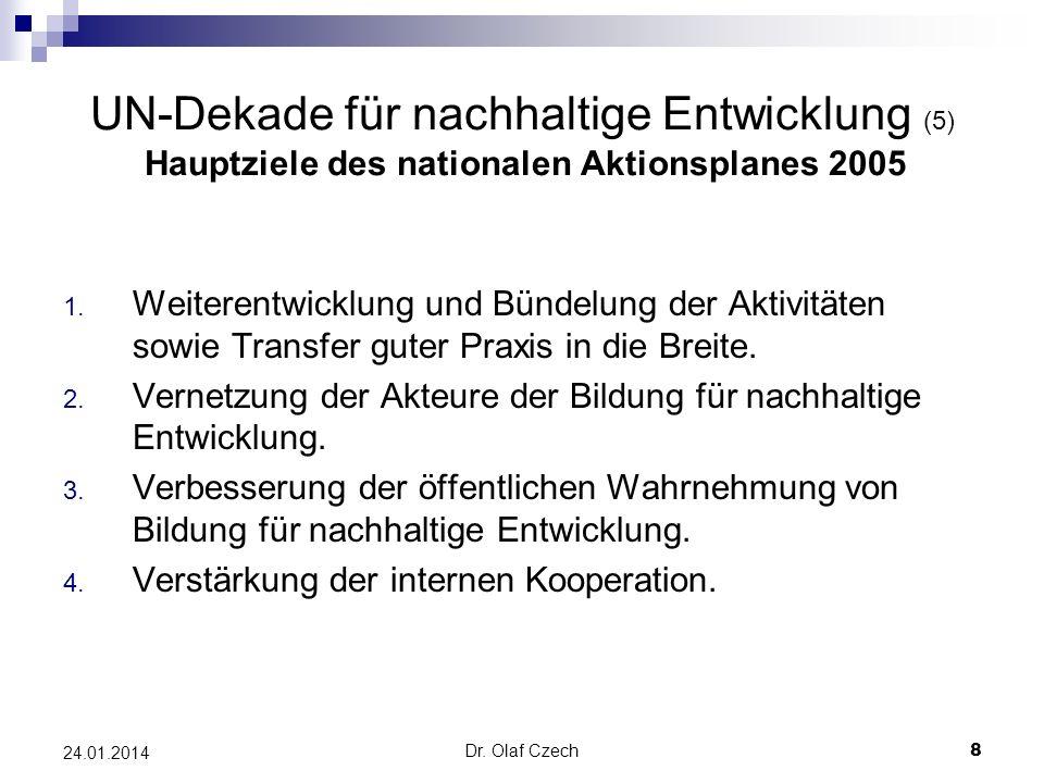 Dr. Olaf Czech 8 24.01.2014 UN-Dekade für nachhaltige Entwicklung (5) Hauptziele des nationalen Aktionsplanes 2005 1. Weiterentwicklung und Bündelung